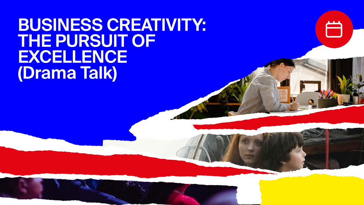 Drama Talk – Business Creativity: The pursuit of excellence