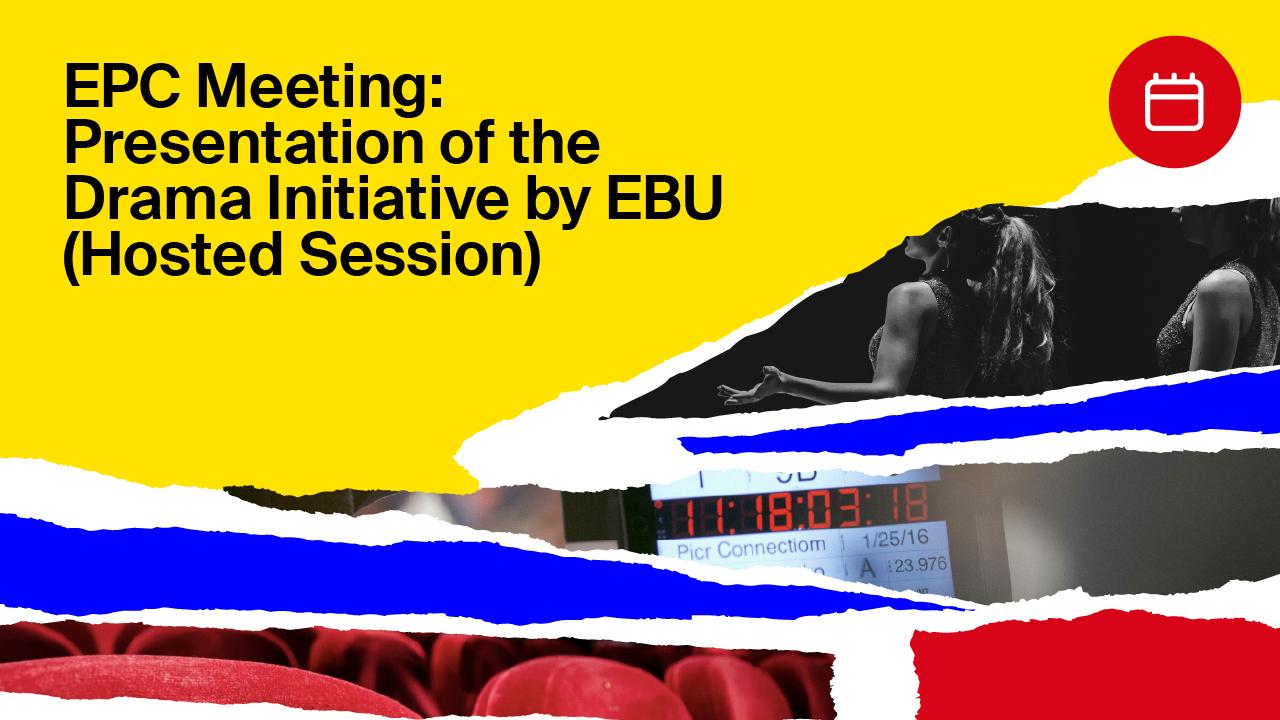 EPC Meeting: Presentation of the Drama Initiative by EBU