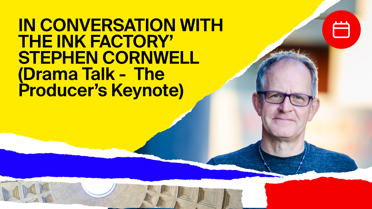 Drama Talk The Producer's Keynote The Future of Storytelling. In Conversation with The Ink Factory' Stephen Cornwell
