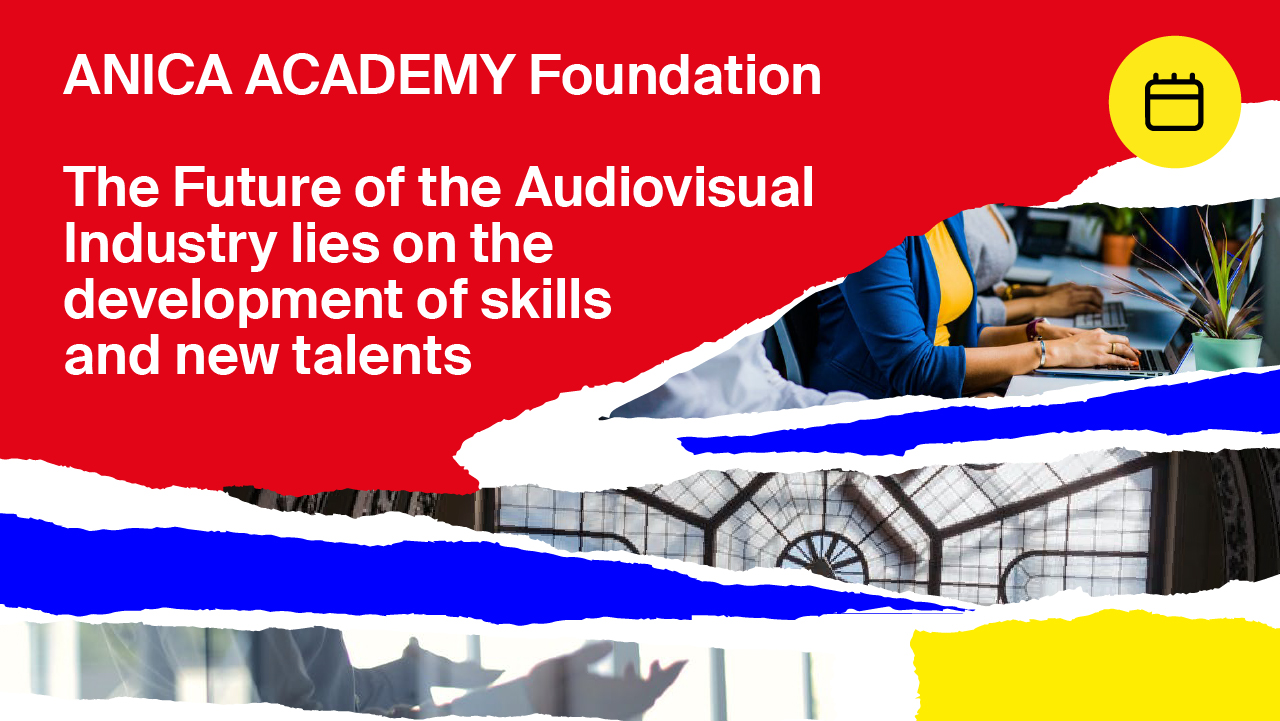 ANICA ACADEMY Foundation The Future of the Audiovisual Industry lies on the development of skills and new talents