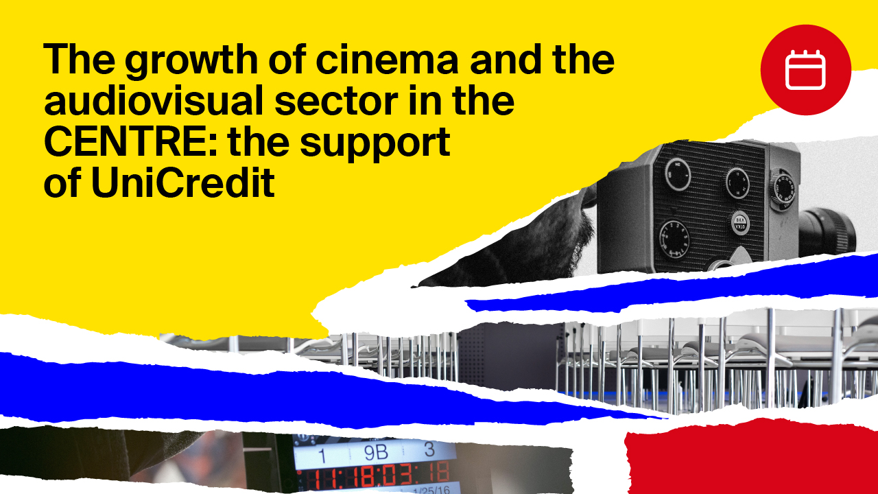 The growth of cinema and the audiovisual sector in the CENTRE: the support of UniCredit