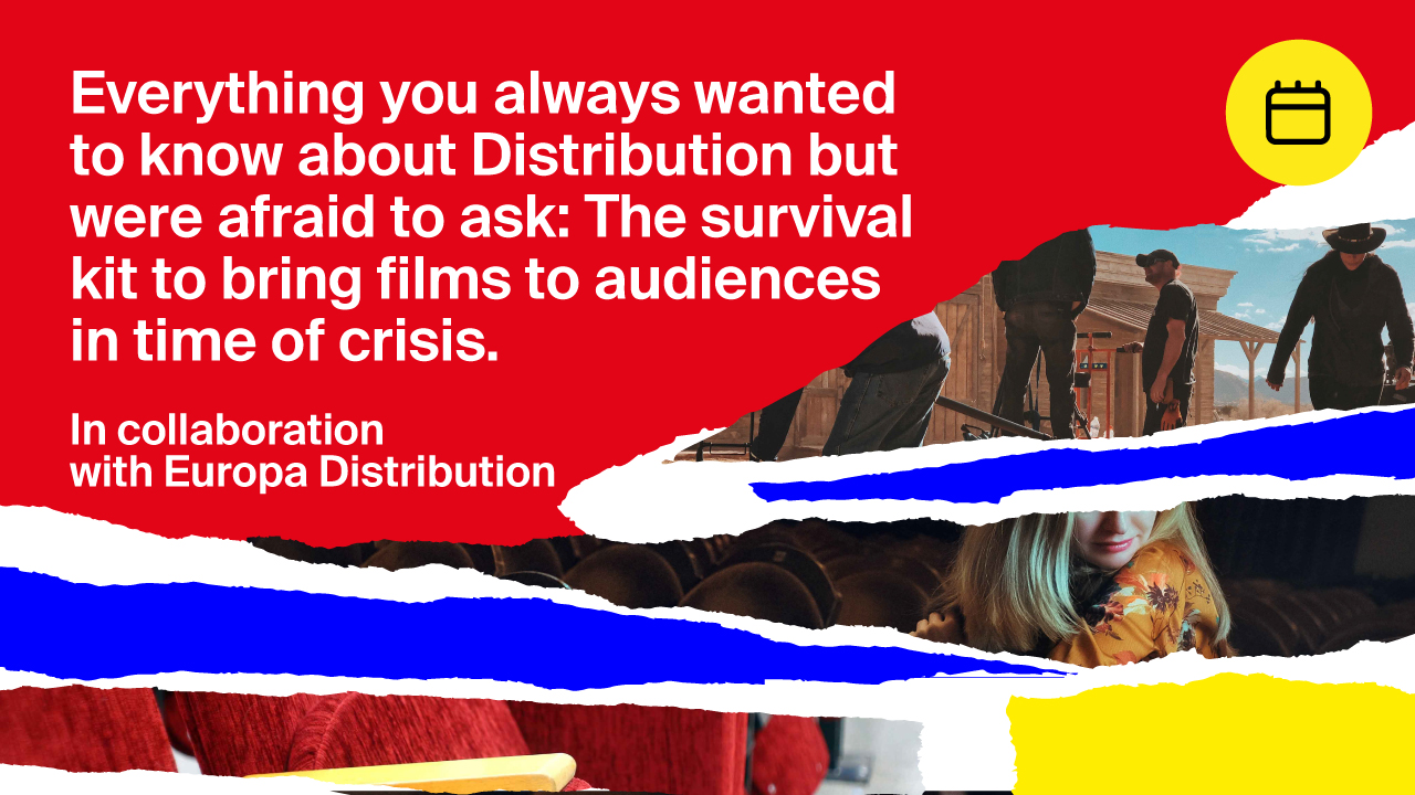Everything you always wanted to know about distribution but were afraid to ask: the survival kit to keep bringing film to audiences in time of crisis